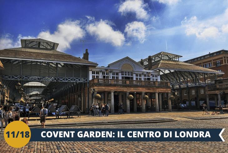 Covent Garden, il quartiere con i suoi mercatini eleganti e i bizzarri artisti di strada, Chinatown, Leicester Square dove si tengono le premiere dei film  (escursione mezza giornata)
