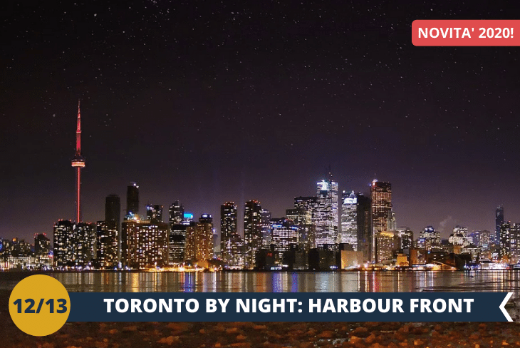 NEW! TORONTO BY NIGHT: una passeggiata sul lungolago nei pressi dell'Harbourfront Centre, cuore culturale della città che ospita circa 4.000 eventi all'anno