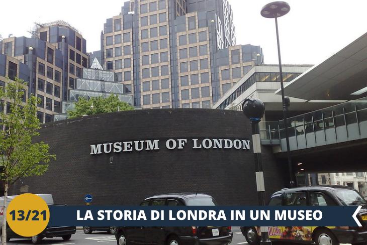 MUSEUM OF LONDON: è uno dei musei più belli di Londra che ci permette di ripercorrere le tappe della storia di Londra, dall'età preistorica fino ai giorni nostri. (escursione di mezza giornata)