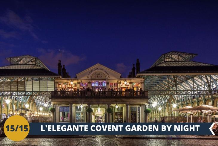 LONDON BY NIGHT, Covent Garden è uno dei maggiori luoghi di attrazione turistica di Londra, centro della vita culturale e artistica, un mercato d'artigianato locale ed di artisti di strada