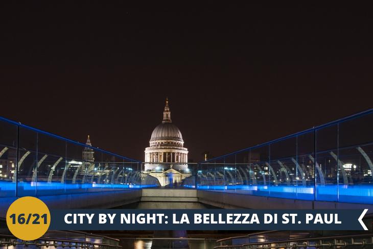LONDON BY NIGHT: un fantastico tour notturno alla scoperta delle luci del Millennium bridge fino a ST' S PAUL CATHEDRAL