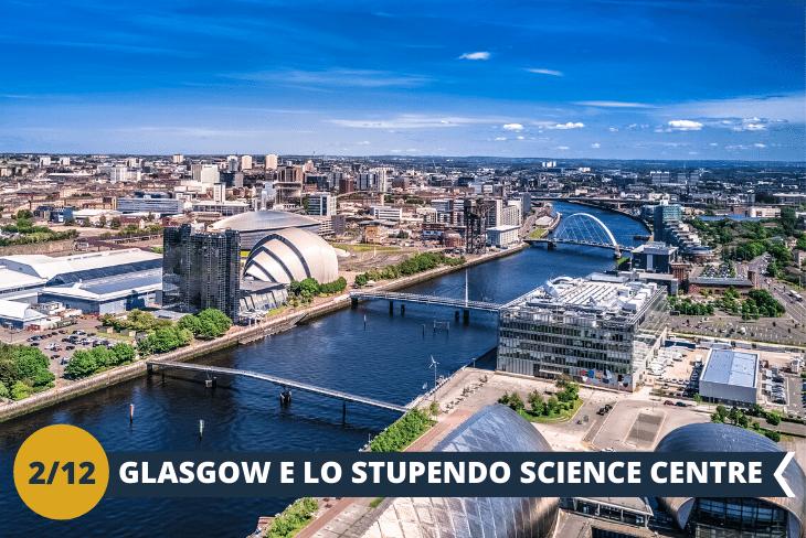 ESCURSIONE DI INTERA GIORNATA a GLASGOW. La più grande città della Scozia dall'elegante cornice architettonica del centro storico dove troveremo alcune tra le più belle strade di tutto il Regno Unito. Uno stile unico nel suo genere che racchiude al suo interno eleganti negozi, centri culturali, oltre 30 gallerie d'arte e musei. Visiteremo inoltre il Glasgow Science Centre dove tra cinema IMAX, e la Glasgow Tower, apprenderemo le scienze in maniera dinamica e divertente !