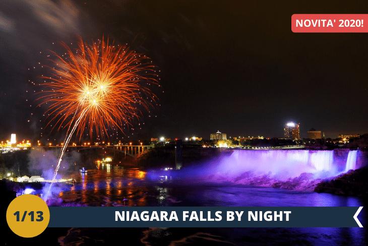 GRANDI NOVITÀ 2020: vivi le CASCATE DEL NIAGARA BY NIGHT, anche in serata con i meravigliosi giochi di luce dei fuochi d'artificio! Un'esperienza indimenticabile da non trovare riscontro in nessun altro posto al mondo!