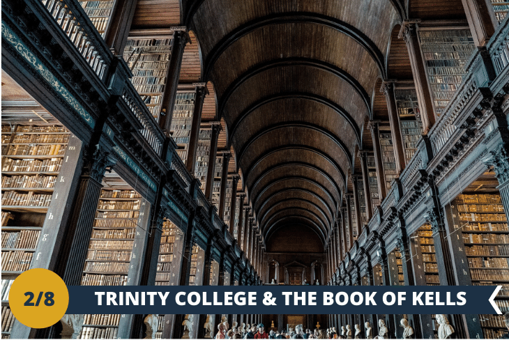 Visita al TRINITY COLLEGE (INGRESSO INCLUSO): un prestigioso istituto d'istruzione a livello mondiale, tra i più antichi d'Irlanda. Costruito nel lontano 1592, presenta un campusricco di edifici in stile georgiano circondati da prati verdissimi, ed è considerato UNO DEI LUOGHI SIMBOLO DELLA STORIA DELLA CITTÀ. Accederete anche alla sua FAMOSA LIBRERIAnella quale è esposto ilMANOSCRITTO MEDIEVALE PIÙ FAMOSO DEL MONDO, DETTO BOOK OF KELLS,unmanoscrittominiato, realizzato damonaci irlandesiintorno all'800.(escursione di mezza giornata)