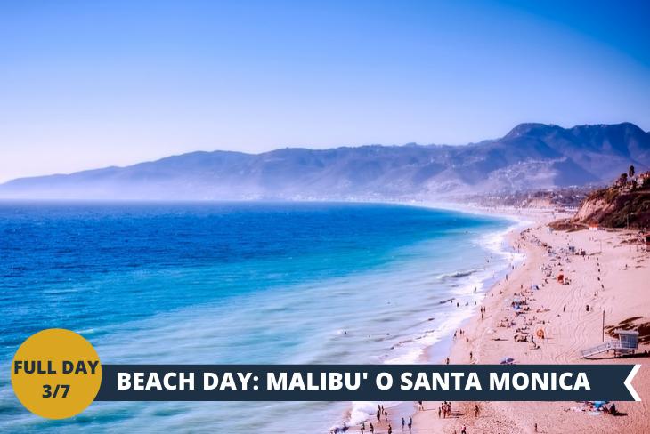 FULL DAY 3/7 a SANTA MONICA OPPURE MALIBU E ZUMA BEACH. Santa Monica si caratterizza per il suo ampio litorale di sabbia dorata,  lungo poco più di 5 chilometri e mezzo ed accessibile dall'alba al tramonto. Chiunque voglia visitare Santa Monica non può che partire da qui, la location più popolare, il pier, il molo sempre aperto, meta frequentatissima sia dai residenti che dai turisti, punto di riferimento in città da più di cent'anni e per questo con una lunga storia alle spalle. Ultima fermata della celebre route 66. Malibu e Zuma beach, uno di quei posti stupendi e iconici che abbiamo visto immortalati nei film e telefilm ambientati in California! Qui si fa surf, kite e ci si rilassa sulla spiaggia tra i surfisti e le celebrity. Tra i bar, chioschi e ristorantini la vita scorre serena, siglata dai ritmi dello studio per gli studenti dell'università, e dalle correnti e maree per gli amanti della beach life. La Dolce vita a Malibu, la classica spiaggia californiana con enormi distese di sabbia sull'oceano dove le onde sono spettacolari e gli amanti del surf ci sguazzano!