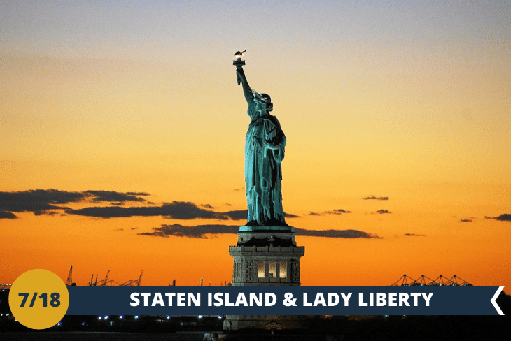 STATEN ISLAND E STATUA DELLA LIBERTÀ: se si pensa a New York non si può non pensare alla Lady Liberty, statua simbolo dell'ideale americano di libertà. Ci passeremo davanti, andando con il traghetto a STATEN ISLAND, il quinto distretto di New York. (escursione di mezza giornata)