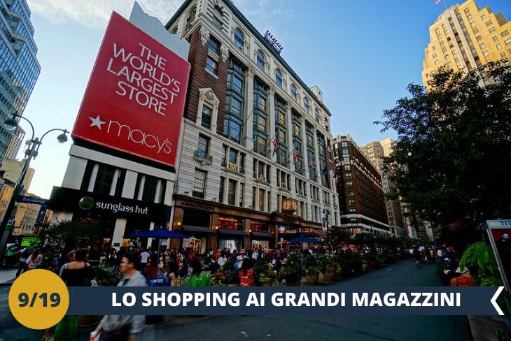 MACY'S, il magazzino più grande della città e paradiso dello shopping nella Grande Mela. Macy's occupa tutto l'isolato a Herald Square e ha 11 piani. Faremo anche un passaggio al famoso MADISON SQUARE GARDEN (escursione di mezza giornata)