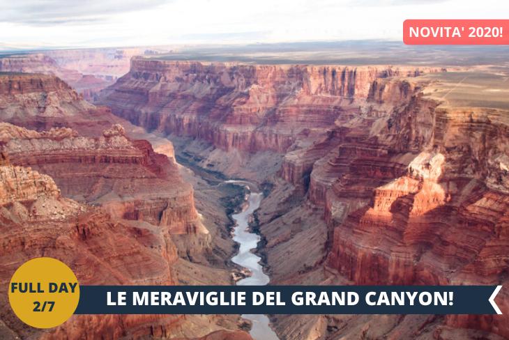 NEW! FULL DAY 2/7 Dopo una notte vicino al Grand Canyon South Rim, preparatevi allo spettacolare panorama del GRAND CANYON! Grand Canyon National Park, il parco naturale americano più celebre, è un'immensa gola incastonata nell'Arizona settentrionale. Questa parte del deserto è capace di abbracciare corpo e anima: non solo l'incantevole bellezza visiva, ma anche una sfida fisica. Non solo la profondità storica e culturale con i nativi americani ma, per molti, un vero incontro con il sublime. Il Canyon corre in direzione est ovest per 27 miglia con una media di 10 miglia di larghezza. Si estende su una superficie di 1,2 milioni di acri. La profonda e immensa gola si divarica tra due sponde, la North e la South Rim.
