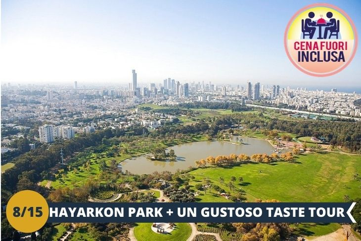 HAYARKON PARK, il Central Park di Tel Aviv, la maggiore attrazione dove poter rilassarsi all'aria aperta + LEVINSKI MARKET, la miglior scelta di spezie di tutta la città. Non dimenticate di assaggiare i burekas, pasticcini tipici della città + CENA FUORI (TASTE TOUR) per assaggiare la favolosa cucina locale (escursione di mezza giornata)