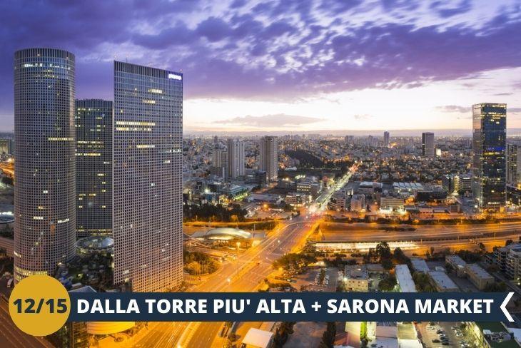 LA TORRE AZRIELI, la torre più alta di Tel Aviv e Israele + SARONA MARKET il più grande mercato alimentare al coperto in Israele (escursione di mezza giornata)