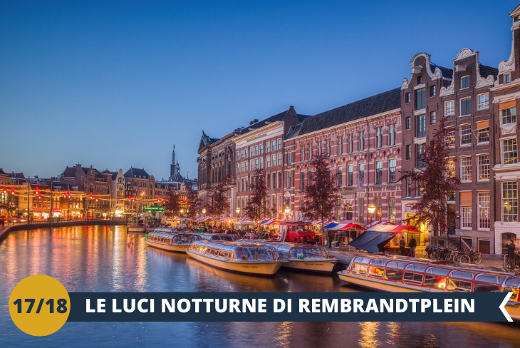 AMSTERDAM by NIGHT: un walking tour serale che vi porterà ad ammirare i riflessi della città sul fiume Amstel fino al REMBRANDTPLEIN