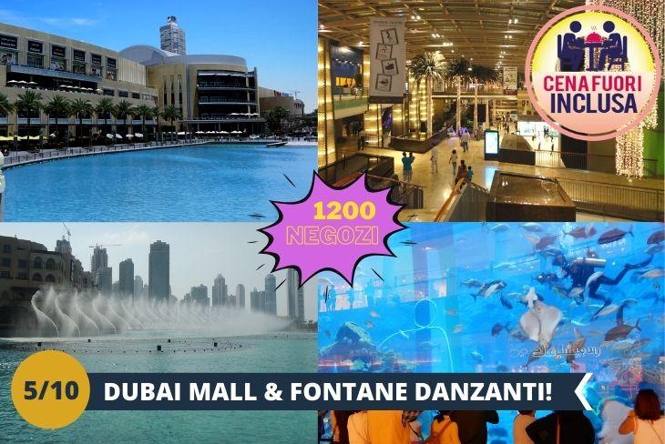 Un pomeriggio all'insegna dello shopping ed alla scoperta del Dubai Mall, il centro commerciale più grande al mondo con ben 1200 negozi, 2 enormi grandi magazzini, 160 tra food and beverage outlets. Occupa un'area pari a quella di 50 campi da calcio. Dal numero di negozi si comprende che qui puoi trovare qualsiasi cosa: non solo moda ma anche libri, computer, orologi, cosmetici, giocattoli. Il Dubai Mall è talmente grande che ospita persino un acquario e si trova all'interno di un'area d'eccezione, accanto a Burj Khalifa, il grattacielo più grande del mondo ai cui piedi avrete occasione di vedere il famoso spettacolo delle fontane danzanti!  La giornata si concluderà con una cena al Dubai Mall. (Escursione di mezza giornata)