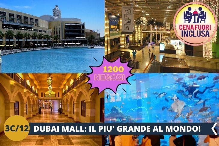 DUBAI MALL: Visita al DUBAI MALL, il centro commerciale più grande al mondo con ben 1200 negozi, 2 enormi grandi magazzini, 160 tra food and beverage outlets. La giornata si concluderà con una cena al Dubai Mall.